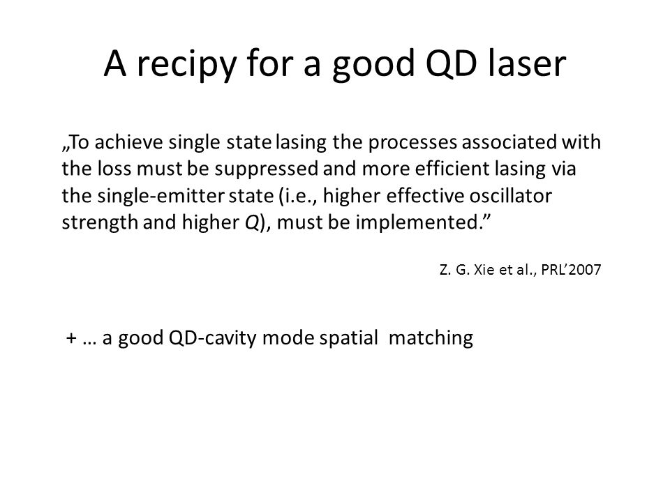 A recipy for a good QD laser To achieve single state lasing the processes associated with the loss must be suppressed and more efficient lasing via th