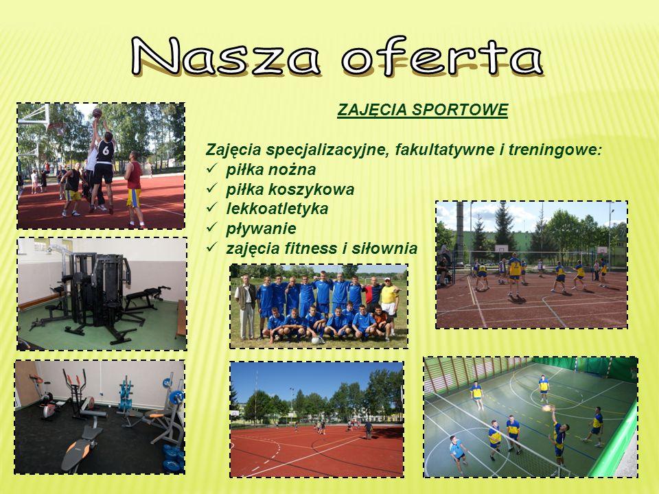 ZAJĘCIA SPORTOWE Zajęcia specjalizacyjne, fakultatywne i treningowe: piłka nożna piłka koszykowa lekkoatletyka pływanie zajęcia fitness i siłownia