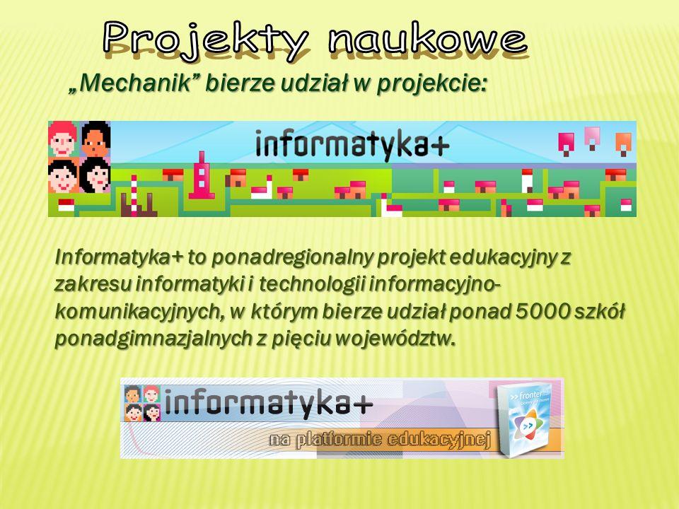 Mechanik bierze udział w projekcie: Informatyka+ to ponadregionalny projekt edukacyjny z zakresu informatyki i technologii informacyjno- komunikacyjnych, w którym bierze udział ponad 5000 szkół ponadgimnazjalnych z pięciu województw.