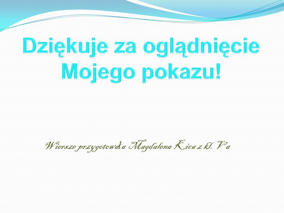Wiersze przygotowa ł a Magdalena Kica z kl. V a