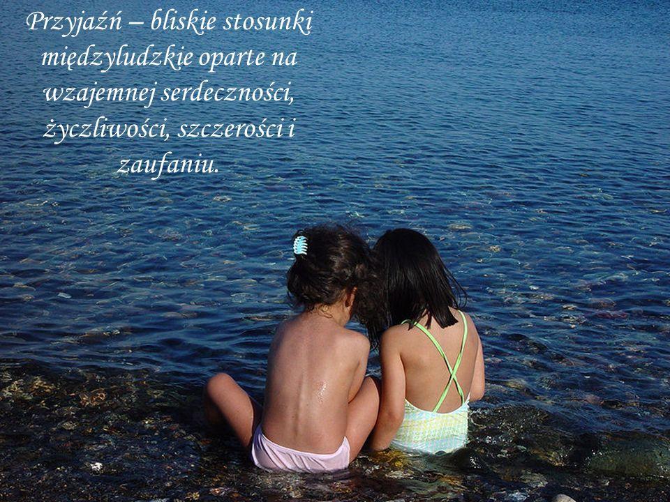 Przyjaźń to najwspanialszy i najbardziej kosztowny dar.