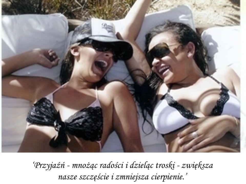 Przyjaźń - mnożąc radości i dzieląc troski - zwiększa nasze szczęście i zmniejsza cierpienie.
