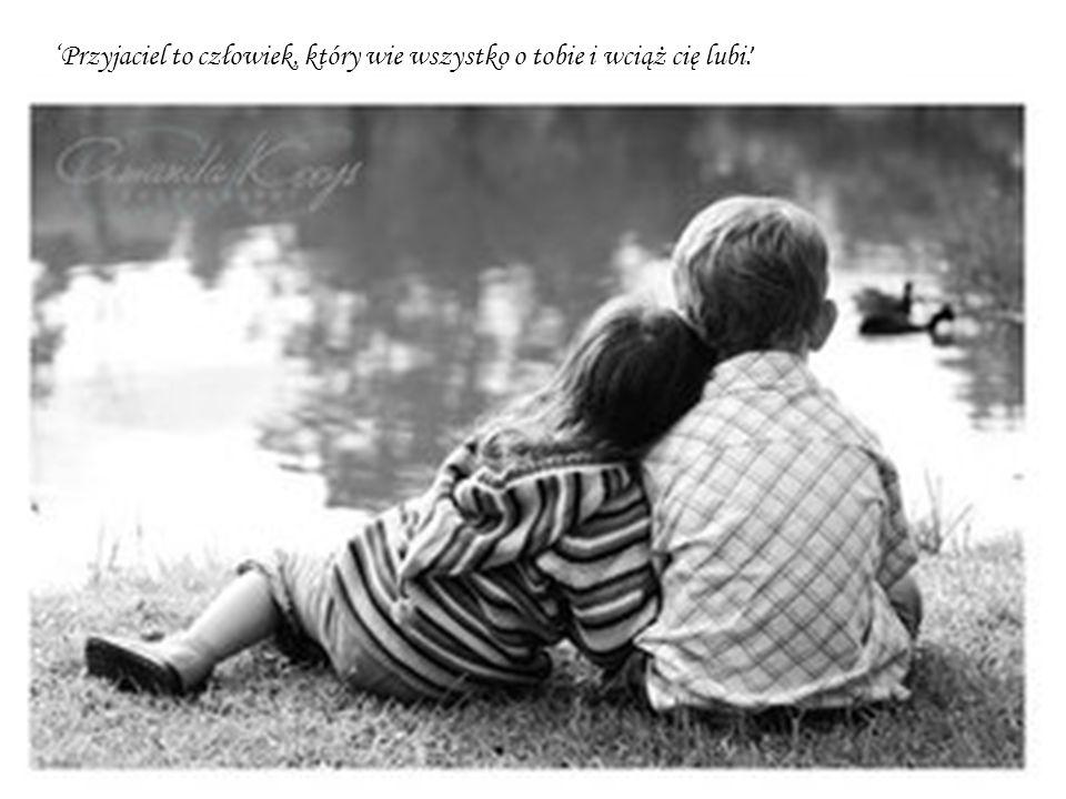Przyjaciel to człowiek, który wie wszystko o tobie i wciąż cię lubi.