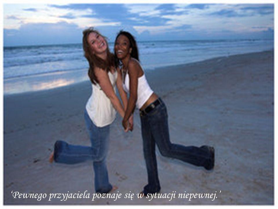 Jeśli masz wspaniałych przyjaciół poświęć czas, żeby wiedzieli jacy są wspaniali.