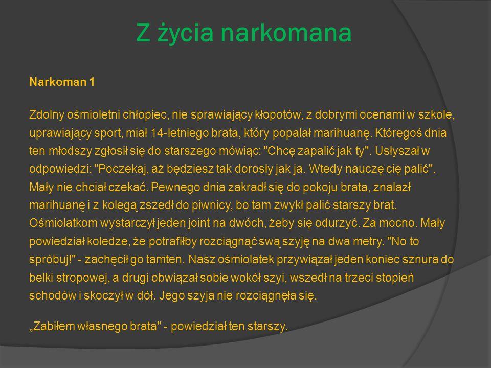 Z życia narkomana Narkoman 1 Zdolny ośmioletni chłopiec, nie sprawiający kłopotów, z dobrymi ocenami w szkole, uprawiający sport, miał 14-letniego bra
