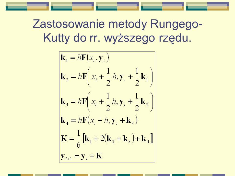 Zastosowanie metody Rungego- Kutty do rr. wyższego rzędu.