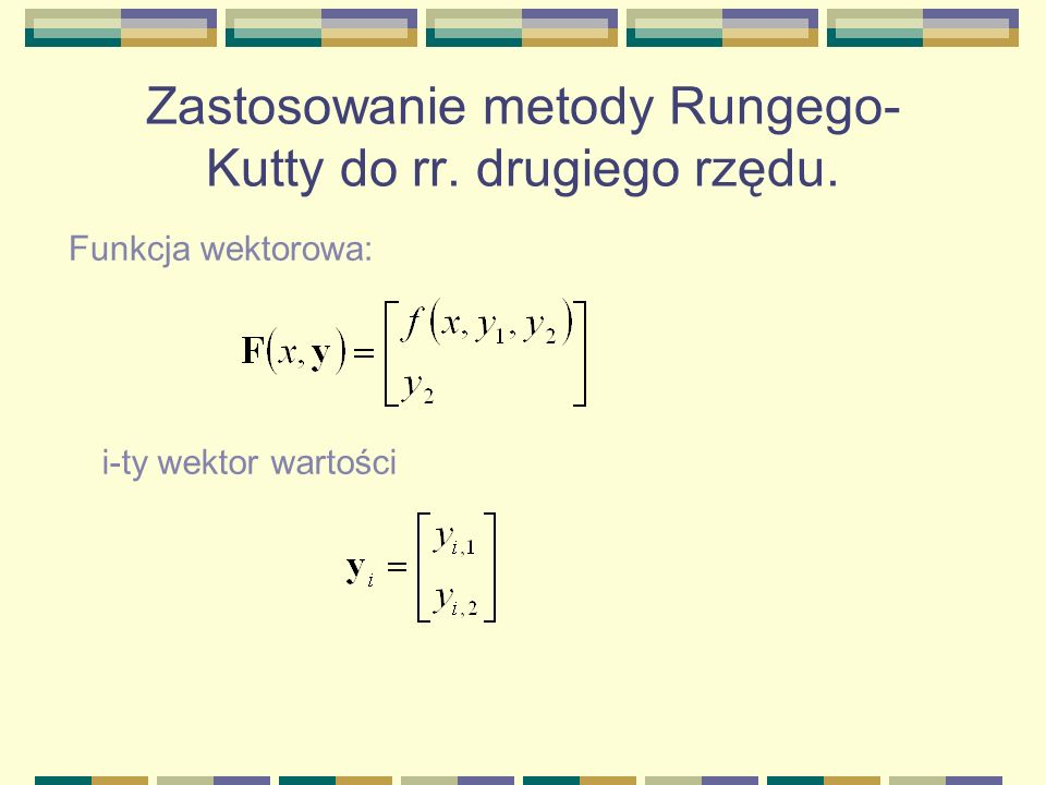 Zastosowanie metody Rungego- Kutty do rr. drugiego rzędu. Funkcja wektorowa: i-ty wektor wartości