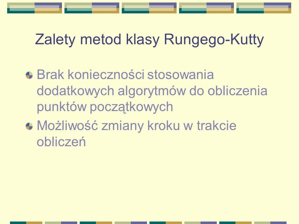 Zalety metod klasy Rungego-Kutty Brak konieczności stosowania dodatkowych algorytmów do obliczenia punktów początkowych Możliwość zmiany kroku w trakc