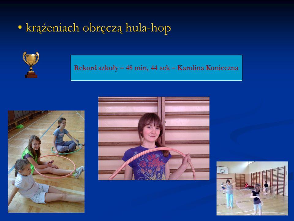 krążeniach obręczą hula-hop Rekord szkoły – 48 min, 44 sek – Karolina Konieczna