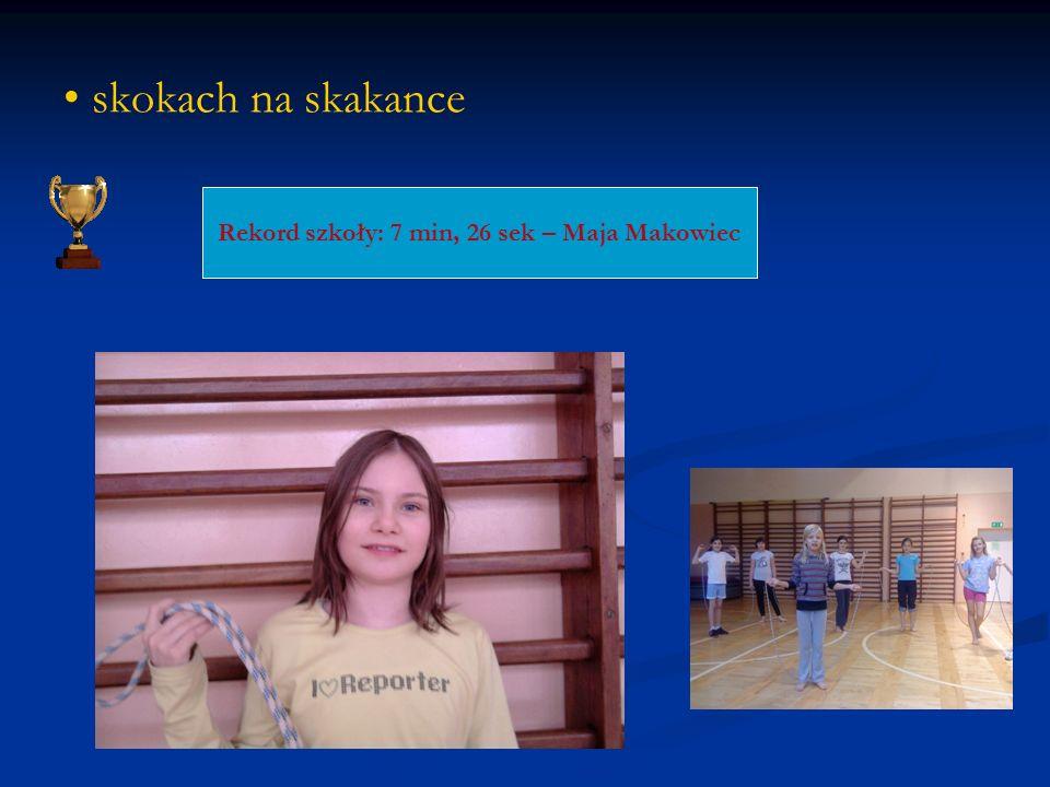 skokach na skakance Rekord szkoły: 7 min, 26 sek – Maja Makowiec