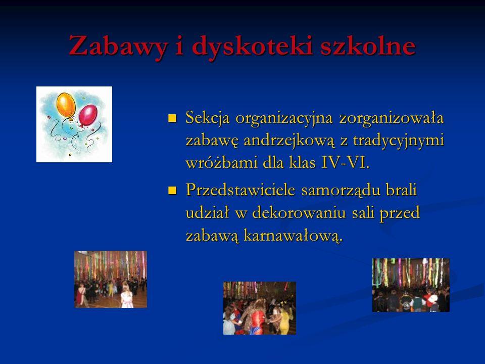 Zabawy i dyskoteki szkolne Sekcja organizacyjna zorganizowała zabawę andrzejkową z tradycyjnymi wróżbami dla klas IV-VI. Sekcja organizacyjna zorganiz