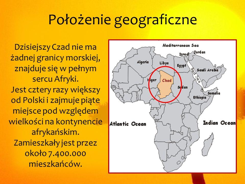 Położenie geograficzne Dzisiejszy Czad nie ma żadnej granicy morskiej, znajduje się w pełnym sercu Afryki. Jest cztery razy większy od Polski i zajmuj