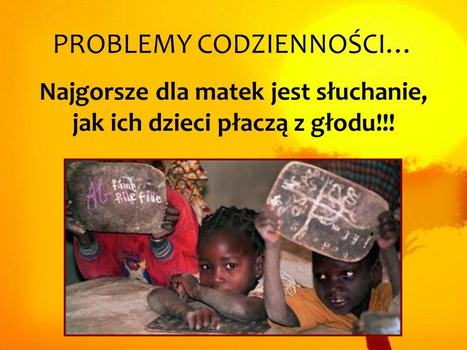 Najgorsze dla matek jest słuchanie, jak ich dzieci płaczą z głodu!!! PROBLEMY CODZIENNOŚCI…