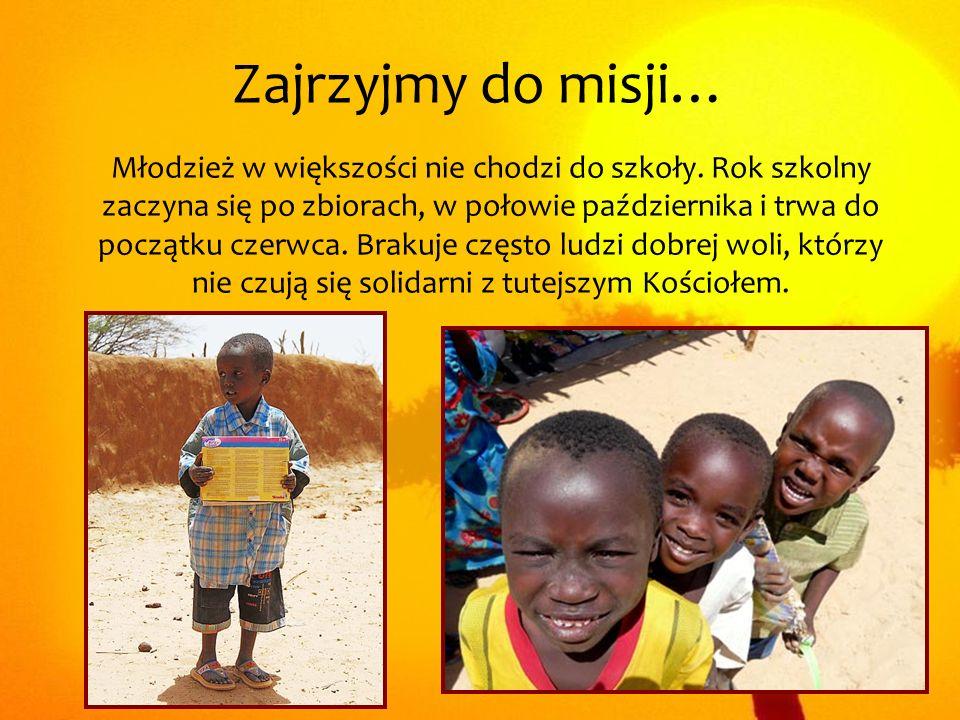 Zajrzyjmy do misji… Młodzież w większości nie chodzi do szkoły. Rok szkolny zaczyna się po zbiorach, w połowie października i trwa do początku czerwca