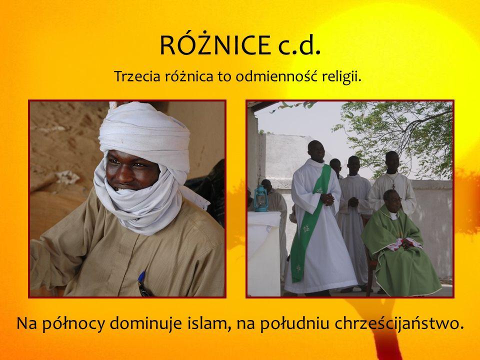 RÓŻNICE c.d. Trzecia różnica to odmienność religii. Na północy dominuje islam, na południu chrześcijaństwo.