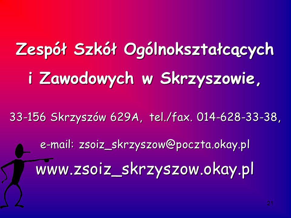 21 Zespół Szkół Ogólnokształcących i Zawodowych w Skrzyszowie, 33-156 Skrzyszów 629A, tel./fax. 014-628-33-38, e-mail: zsoiz_skrzyszow@poczta.okay.pl