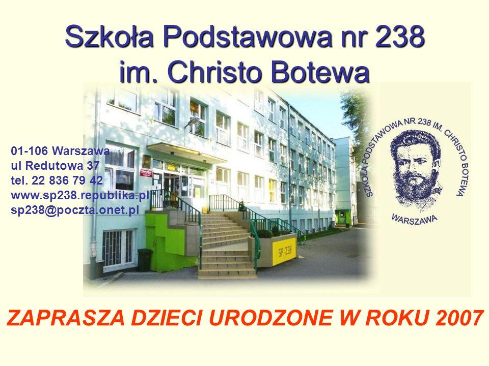ZAPRASZA DZIECI URODZONE W ROKU 2007 01-106 Warszawa ul Redutowa 37 tel. 22 836 79 42 www.sp238.republika.pl sp238@poczta.onet.pl Szkoła Podstawowa nr