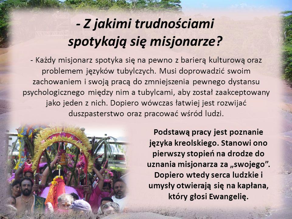 - Z jakimi trudnościami spotykają się misjonarze? - Każdy misjonarz spotyka się na pewno z barierą kulturową oraz problemem języków tubylczych. Musi d