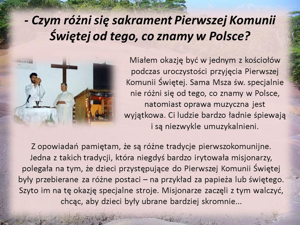 - Czym różni się sakrament Pierwszej Komunii Świętej od tego, co znamy w Polsce? Miałem okazję być w jednym z kościołów podczas uroczystości przyjęcia