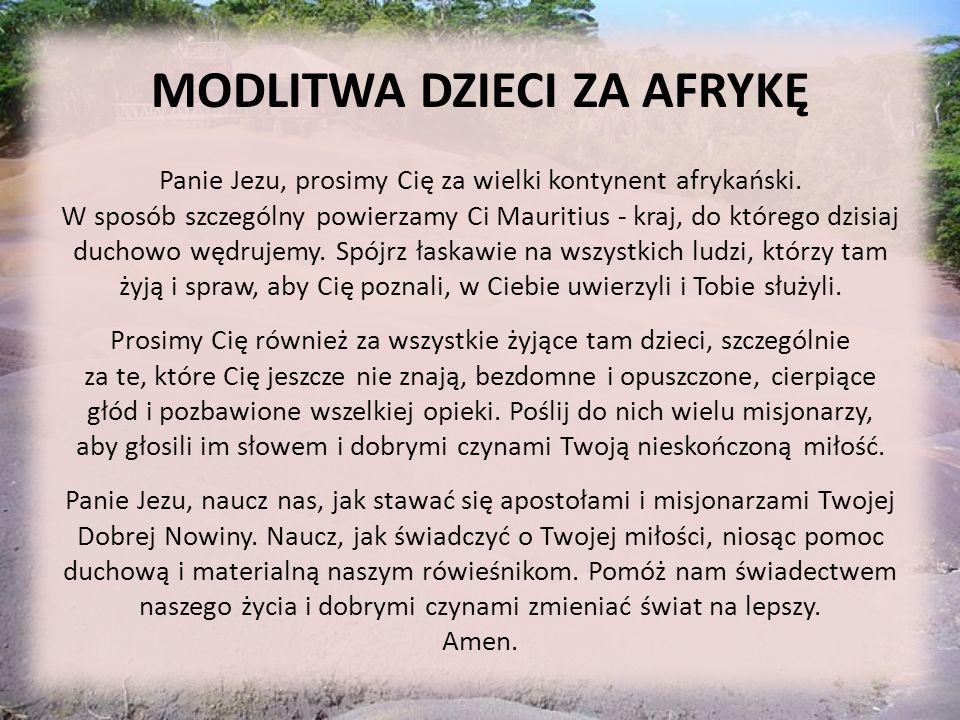 MODLITWA DZIECI ZA AFRYKĘ Panie Jezu, prosimy Cię za wielki kontynent afrykański. W sposób szczególny powierzamy Ci Mauritius - kraj, do którego dzisi