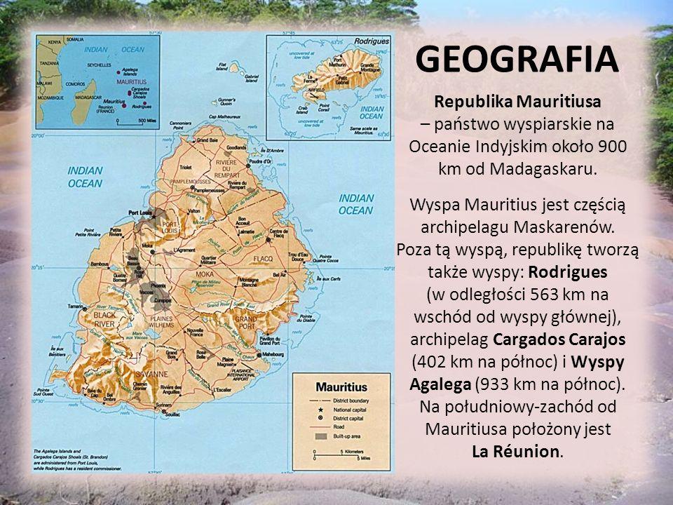 GEOGRAFIA Republika Mauritiusa – państwo wyspiarskie na Oceanie Indyjskim około 900 km od Madagaskaru. Wyspa Mauritius jest częścią archipelagu Maskar