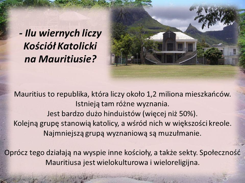 Mauritius to republika, która liczy około 1,2 miliona mieszkańców. Istnieją tam różne wyznania. Jest bardzo dużo hinduistów (więcej niż 50%). Kolejną