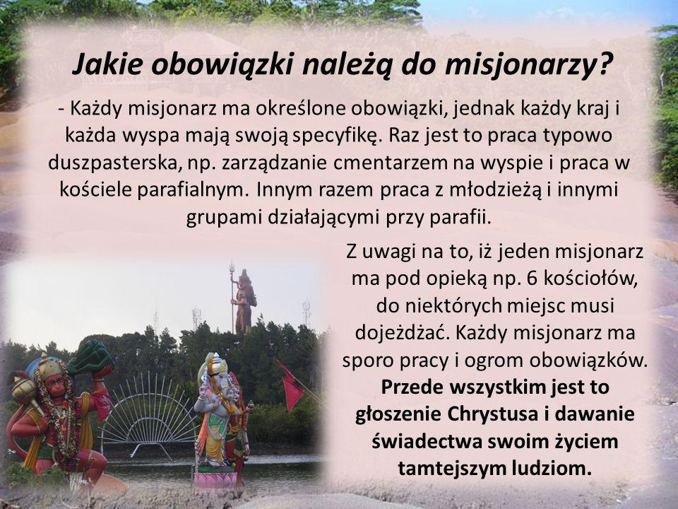 Jakie obowiązki należą do misjonarzy? - Każdy misjonarz ma określone obowiązki, jednak każdy kraj i każda wyspa mają swoją specyfikę. Raz jest to prac