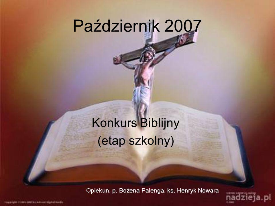 Październik 2007 Konkurs Biblijny (etap szkolny) Opiekun. p. Bożena Palenga, ks. Henryk Nowara