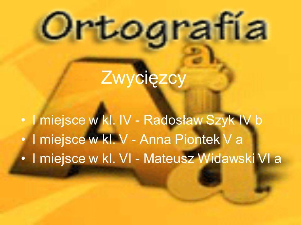 Zwycięzcy I miejsce w kl. IV - Radosław Szyk IV b I miejsce w kl. V - Anna Piontek V a I miejsce w kl. VI - Mateusz Widawski VI a