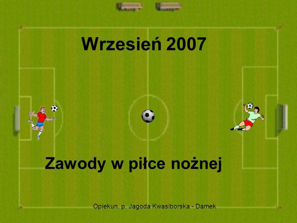Wrzesień 2007 Zawody w piłce nożnej Opiekun. p. Jagoda Kwasiborska - Damek