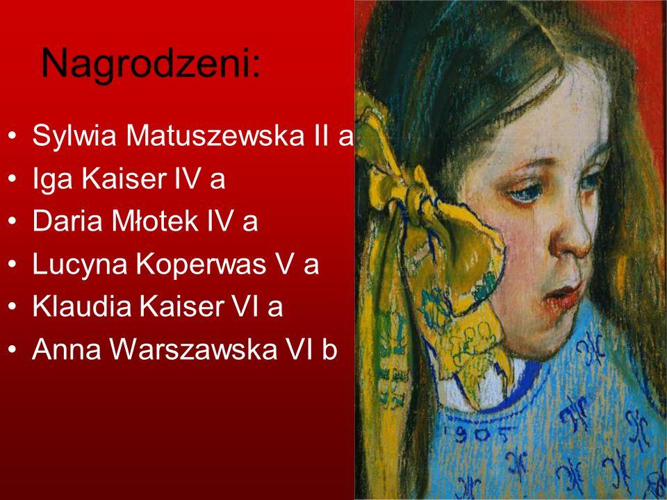Nagrodzeni: Sylwia Matuszewska II a Iga Kaiser IV a Daria Młotek IV a Lucyna Koperwas V a Klaudia Kaiser VI a Anna Warszawska VI b