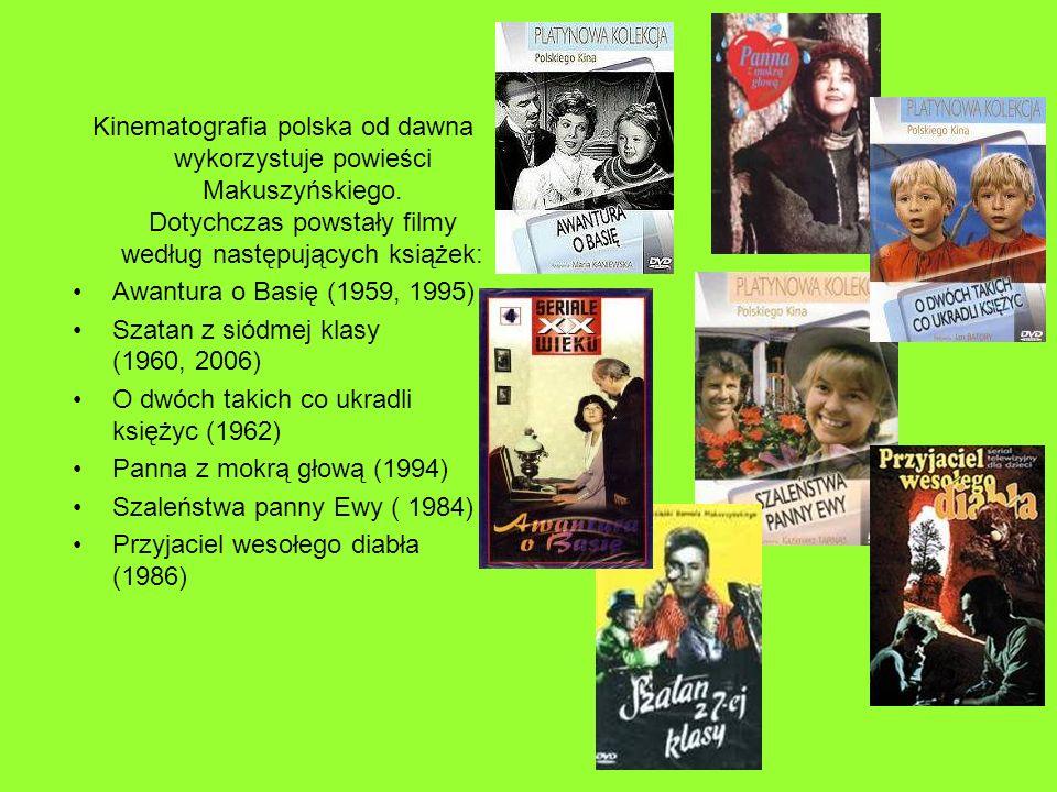 Kinematografia polska od dawna wykorzystuje powieści Makuszyńskiego. Dotychczas powstały filmy według następujących książek: Awantura o Basię (1959, 1