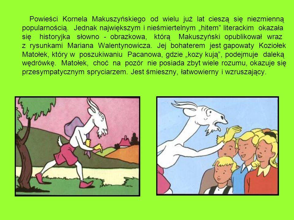 Powieści Kornela Makuszyńskiego od wielu już lat cieszą się niezmienną popularnością. Jednak największym i nieśmiertelnym hitem literackim okazała się