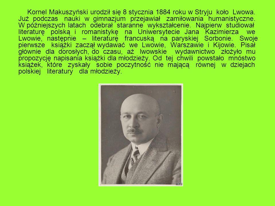 Kornel Makuszyński urodził się 8 stycznia 1884 roku w Stryju koło Lwowa. Już podczas nauki w gimnazjum przejawiał zamiłowania humanistyczne. W później