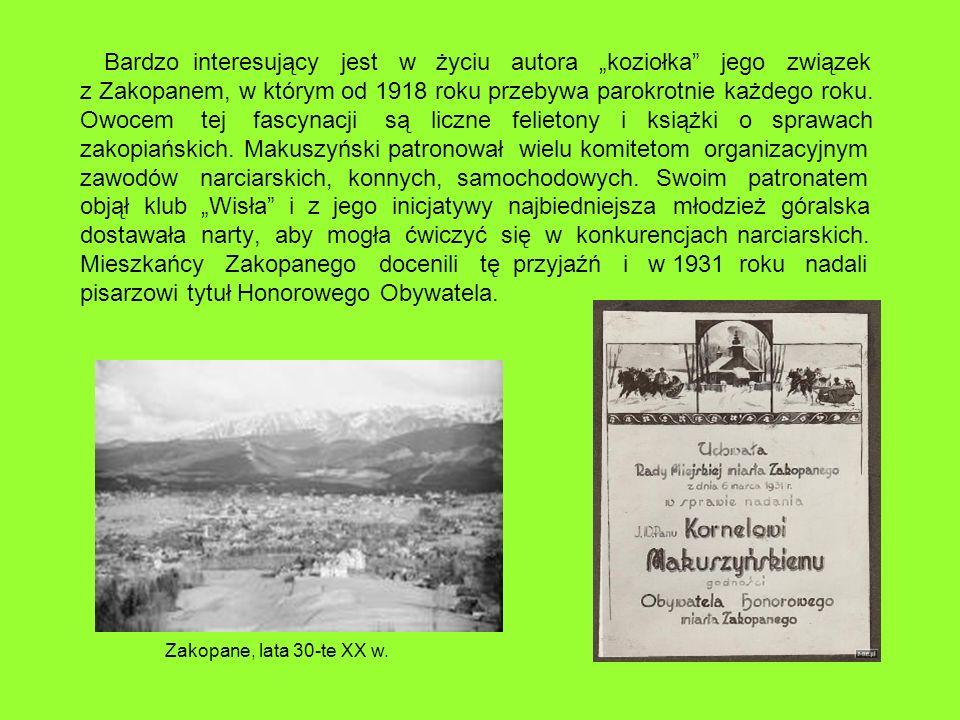 Bardzo interesujący jest w życiu autora koziołka jego związek z Zakopanem, w którym od 1918 roku przebywa parokrotnie każdego roku. Owocem tej fascyna