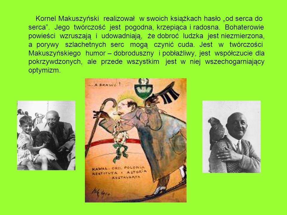 Kornel Makuszyński realizował w swoich książkach hasło od serca do serca. Jego twórczość jest pogodna, krzepiąca i radosna. Bohaterowie powieści wzrus