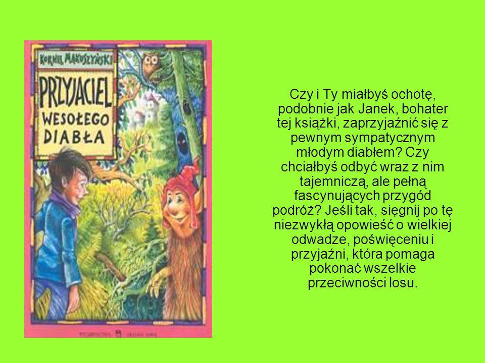 Czy i Ty miałbyś ochotę, podobnie jak Janek, bohater tej książki, zaprzyjaźnić się z pewnym sympatycznym młodym diabłem.