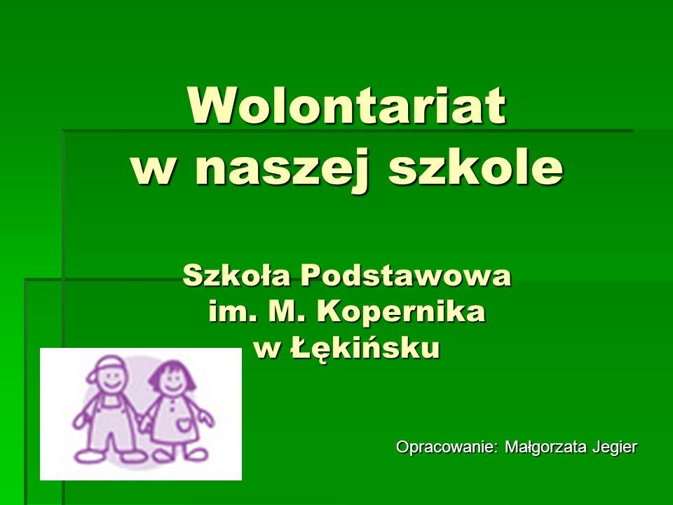 Wolontariat w naszej szkole Szkoła Podstawowa im. M. Kopernika w Łękińsku Opracowanie: Małgorzata Jegier
