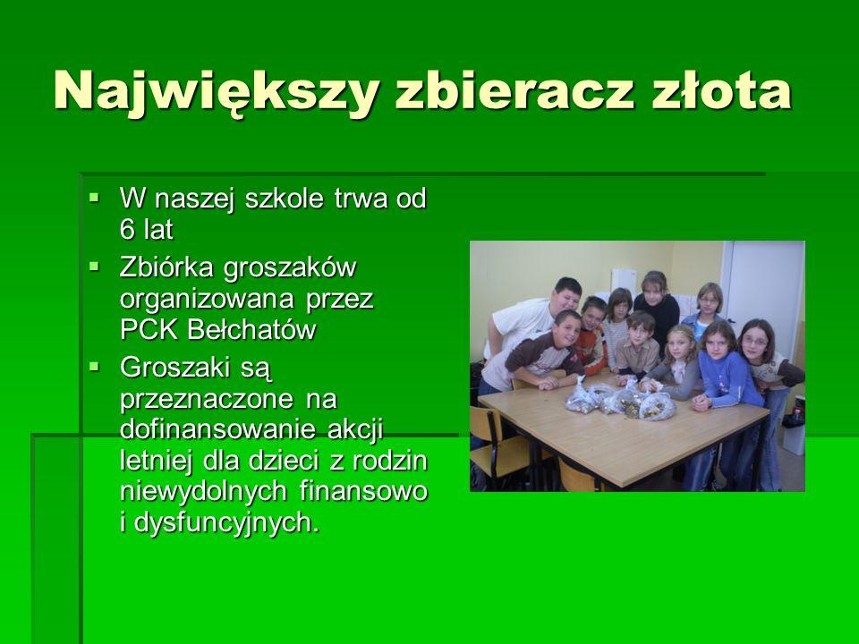 Największy zbieracz złota W naszej szkole trwa od 6 lat W naszej szkole trwa od 6 lat Zbiórka groszaków organizowana przez PCK Bełchatów Zbiórka grosz