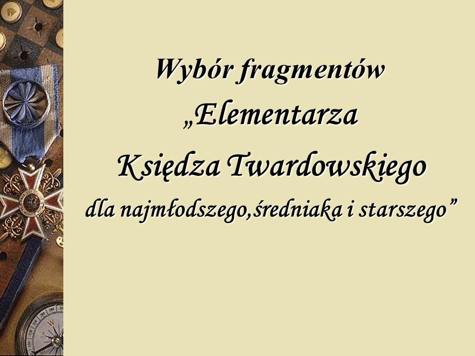 Wybór fragmentów ElementarzaElementarza Księdza Twardowskiego dla najmłodszego,średniaka i starszego