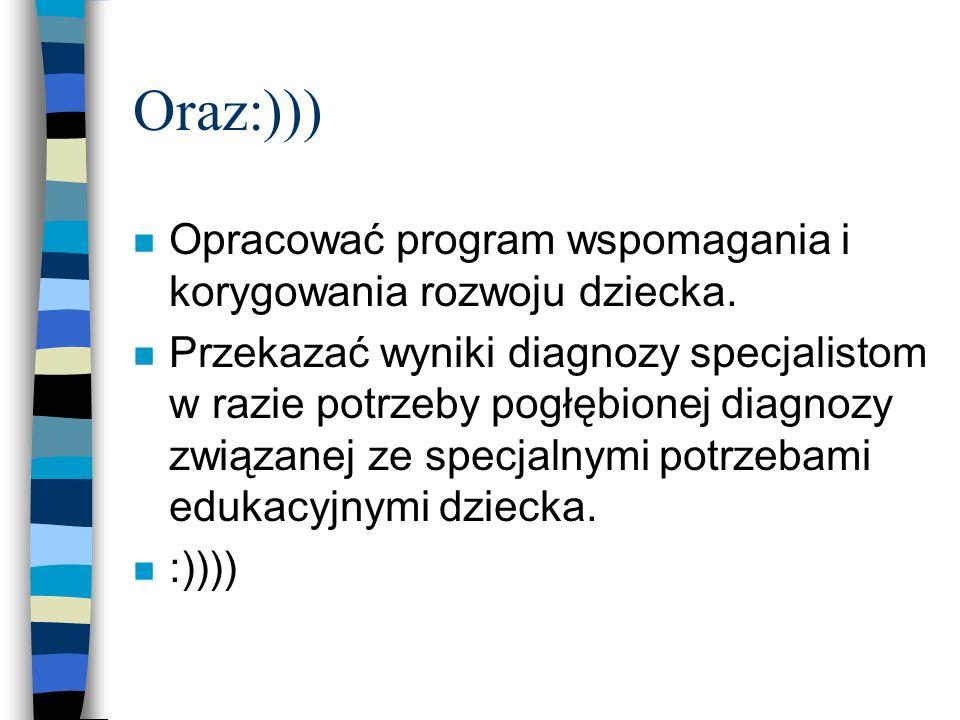 Oraz:))) n Opracować program wspomagania i korygowania rozwoju dziecka. n Przekazać wyniki diagnozy specjalistom w razie potrzeby pogłębionej diagnozy