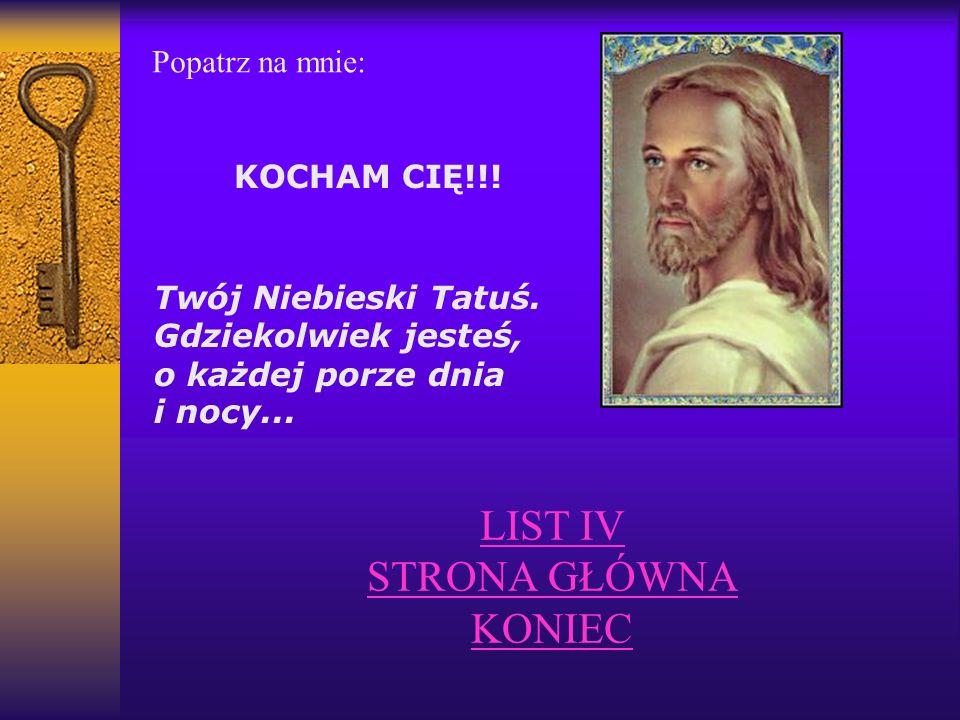 LIST IV STRONA GŁÓWNA KONIEC Popatrz na mnie: KOCHAM CIĘ!!! Twój Niebieski Tatuś. Gdziekolwiek jesteś, o każdej porze dnia i nocy...