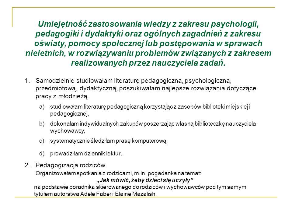 Umiejętność zastosowania wiedzy z zakresu psychologii, pedagogiki i dydaktyki oraz ogólnych zagadnień z zakresu oświaty, pomocy społecznej lub postępo