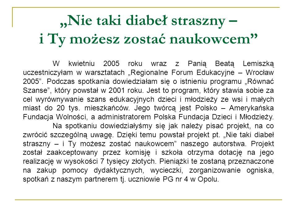 Nie taki diabeł straszny – i Ty możesz zostać naukowcem W kwietniu 2005 roku wraz z Panią Beatą Lemiszką uczestniczyłam w warsztatach Regionalne Forum