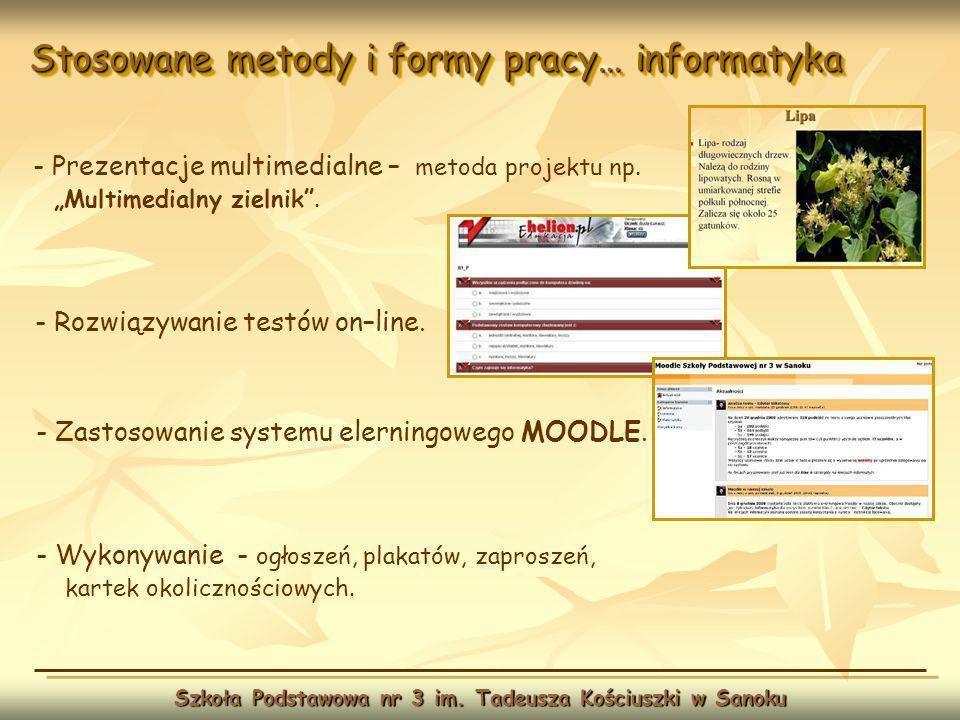 Stosowane metody i formy pracy… informatyka Szkoła Podstawowa nr 3 im. Tadeusza Kościuszki w Sanoku - Prezentacje multimedialne – metoda projektu np.