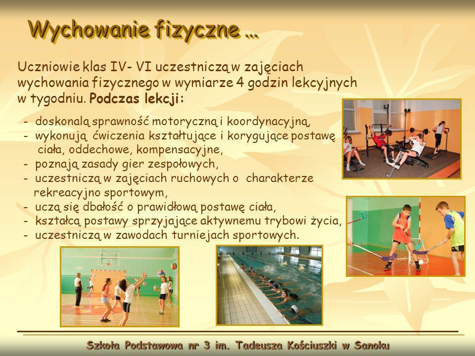Wychowanie fizyczne … Szkoła Podstawowa nr 3 im. Tadeusza Kościuszki w Sanoku Uczniowie klas IV- VI uczestniczą w zajęciach wychowania fizycznego w wy