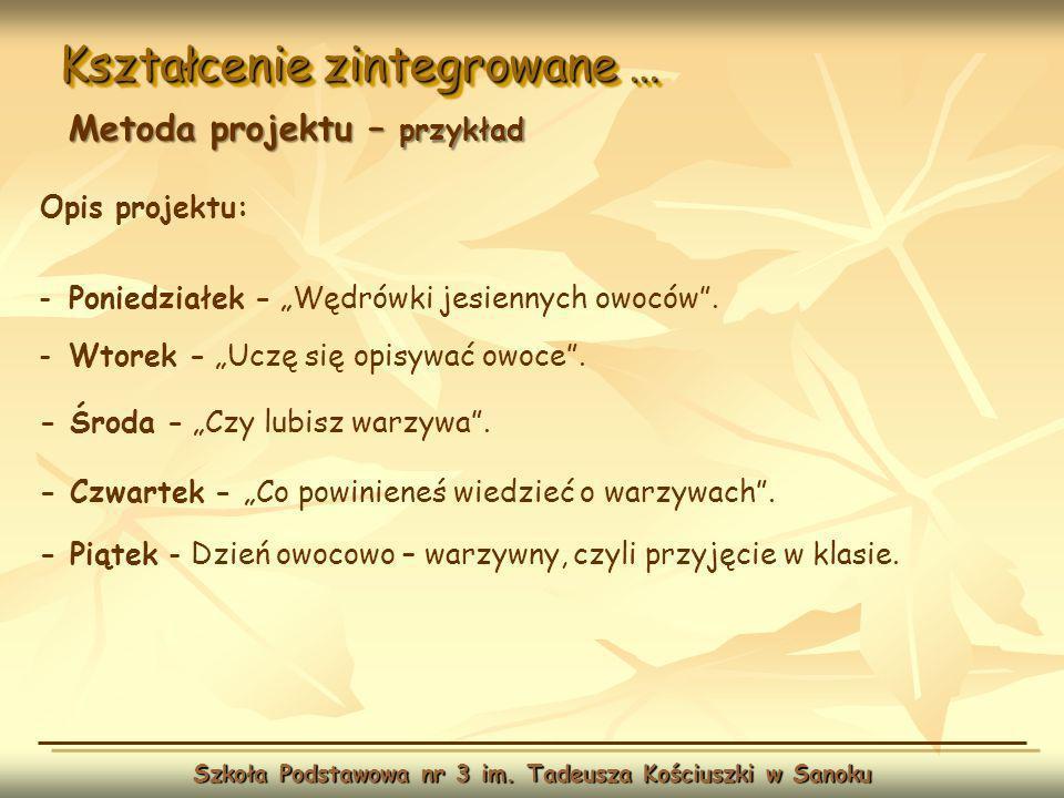 Kształcenie zintegrowane … Szkoła Podstawowa nr 3 im. Tadeusza Kościuszki w Sanoku Metoda projektu – przykład Opis projektu: - Poniedziałek - Wędrówki