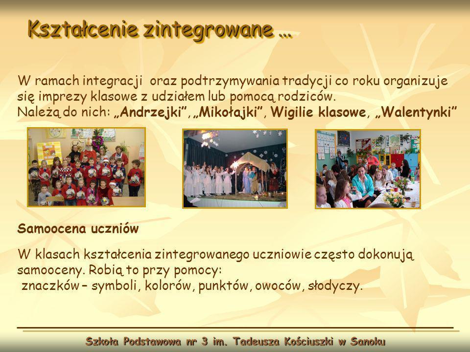 Kształcenie zintegrowane … Szkoła Podstawowa nr 3 im. Tadeusza Kościuszki w Sanoku W ramach integracji oraz podtrzymywania tradycji co roku organizuje