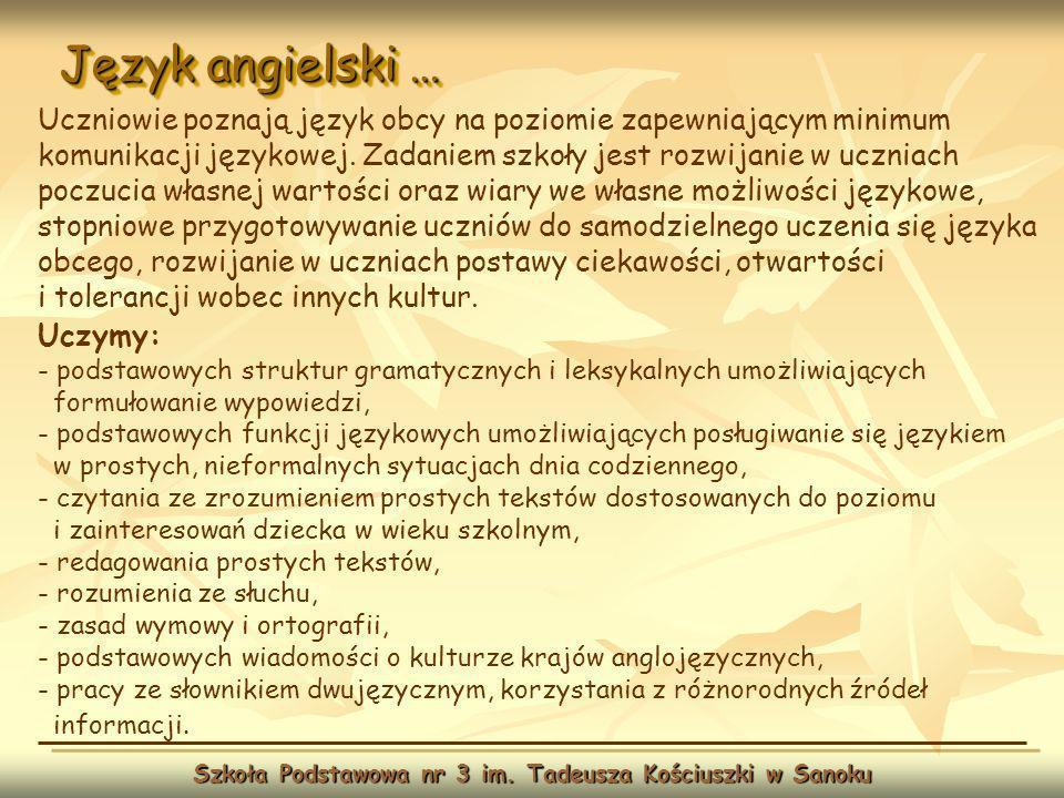 Język angielski … Szkoła Podstawowa nr 3 im. Tadeusza Kościuszki w Sanoku Uczniowie poznają język obcy na poziomie zapewniającym minimum komunikacji j