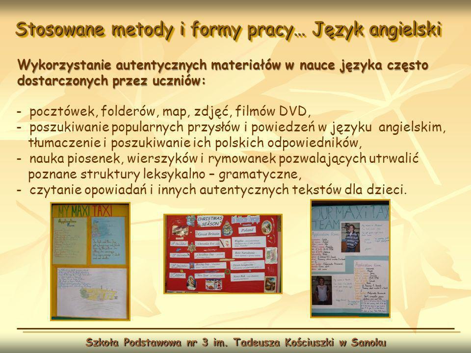 Stosowane metody i formy pracy… Język angielski Szkoła Podstawowa nr 3 im. Tadeusza Kościuszki w Sanoku Wykorzystanie autentycznych materiałów w nauce